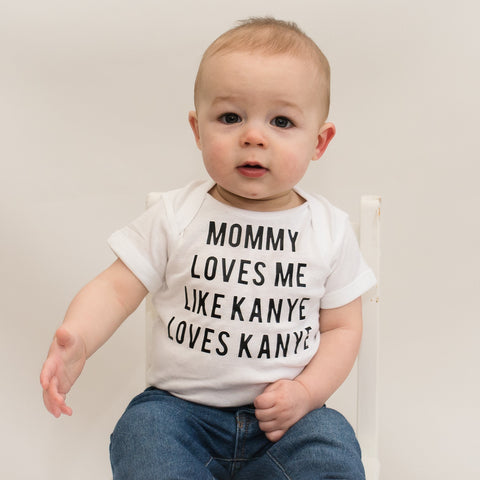 Mommy Loves Me Like Kanye Loves Kanye Bodysuit Toddler Tee