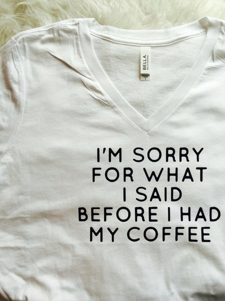 I'm sorry for what I said before I had my coffee // womens v neck