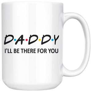 Daddy Friends Mug - I'll Be there For You Coffee Mug (15 oz) - Freedom Look