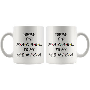 You're The Rachel To My Monica Coffee Mug (11 oz)