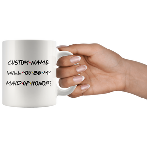 Personalized Wedding Proposal Mug, Will You Be My Maid Of Honor Mug (11 oz)