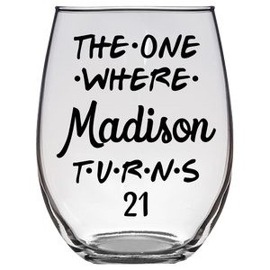 The One Where Madison Turns 21 Years Stemless Wine Glass (Laser Etched) - Clear