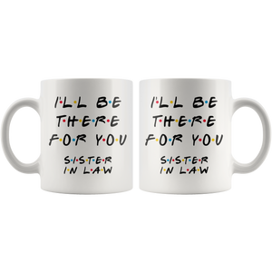 Ill Be There For You Sister In Law Coffee Mug (11 oz)