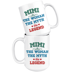 Mimi The Woman The Myth The Legend Mug (15 oz)