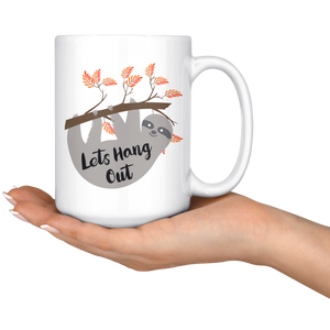 Let's Hang Out Sloth Coffee Mug (15 oz)