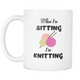 When I'm Sitting I'm Knitting Knit Funny Coffee Mug - Special Gift For Holidays (11 OZ)