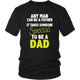 Special Dad - Any Man Can Be A Father Father's Day Men T-Shirt