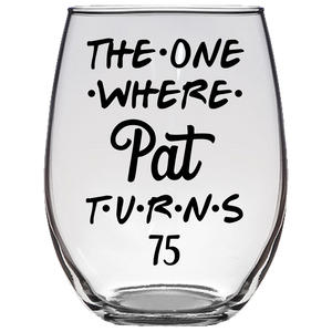 The One Where Pat Turns 75 Years Stemless Wine Glass (Laser Etched)