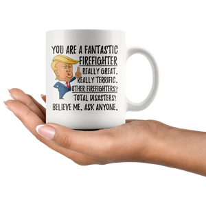 Funny You Are a Fantastic Firefighter Coffee Mug (11 oz)