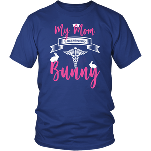 My Mom Is Out Saving Every Bunny Nurse Womens And Unisex T-Shirt