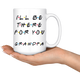 Ill Be there For You Grandpa Coffee Mug (15 oz)