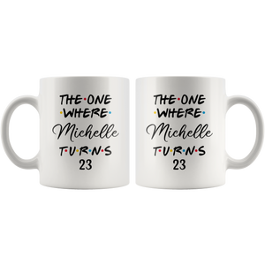 The One Where Michelle Turns 23 Coffee Mug, 23th Birthday Mug, 23 Years Old Mug (11 oz)