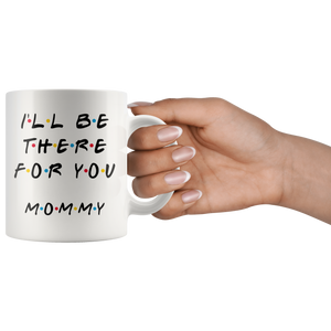 Ill Be there For You Mommy Coffee Mug (11 oz)