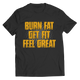 Burn Fat, Get Fit, Feel Great - Unisex Shirt