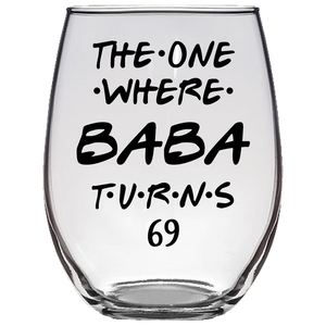 The One Where Baba Turns 69 Years Stemless Wine Glass (Laser Etched)