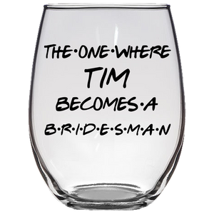 Tim Becomes A Bridesman Stemless Wine Glass (Laser Etched)