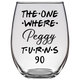 The One Where Peggy Turns 90 Years Stemless Wine Glass (Laser Etched)