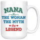 Nana The Woman The Myth The Legend Mug (15 oz)