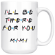 Ill Be there For You Mimi Coffee Mug (15 oz)