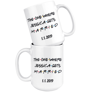 The One Where Jessica Gets Married With Custom Date (15 oz)