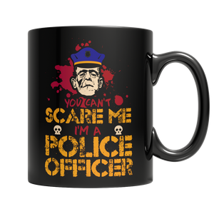 You Can't Scare Me I'm A Police Officer