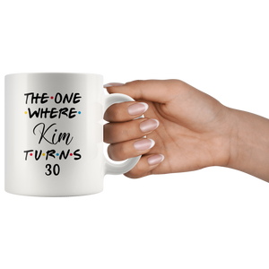 The One Where Kim Turns 30 Years Coffee Mug (11 oz)