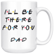 Ill Be there For You Dad Coffee Mug (15 oz)