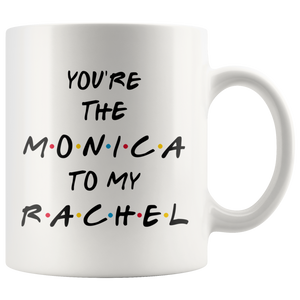 You're The Monica To My Rachel Coffee Mug (11 oz)