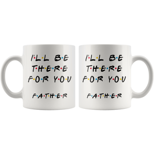 Ill Be There For You Father Coffee Mug (11 oz)