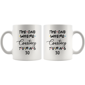 The One Where Courtney Turns 30th Birthday Coffee Mug (11 oz)