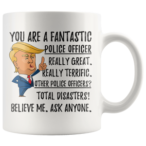 Funny Fantastic Police Officer Trump Coffee Mug (11 oz)
