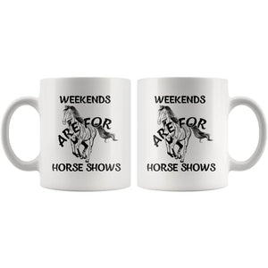 Weekends Horse Shows Mug, Cool Horse Racing Gifts, Horse Riding Gifts, I Love Horses, Horse Coffee Mug, Horse Present, Race Horse (11 oz)