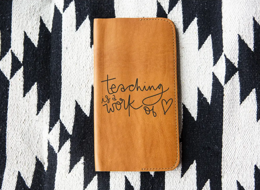 Teaching is a Work of Heart Leather Notebook