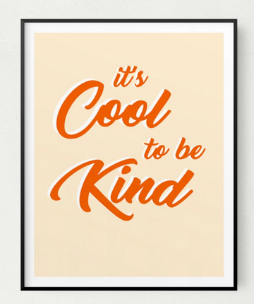 It's Cool to Be Kind Print 8x10