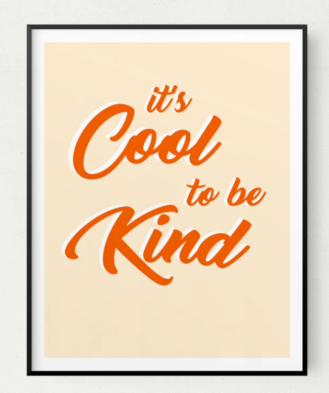 It's Cool to Be Kind Print 11x14