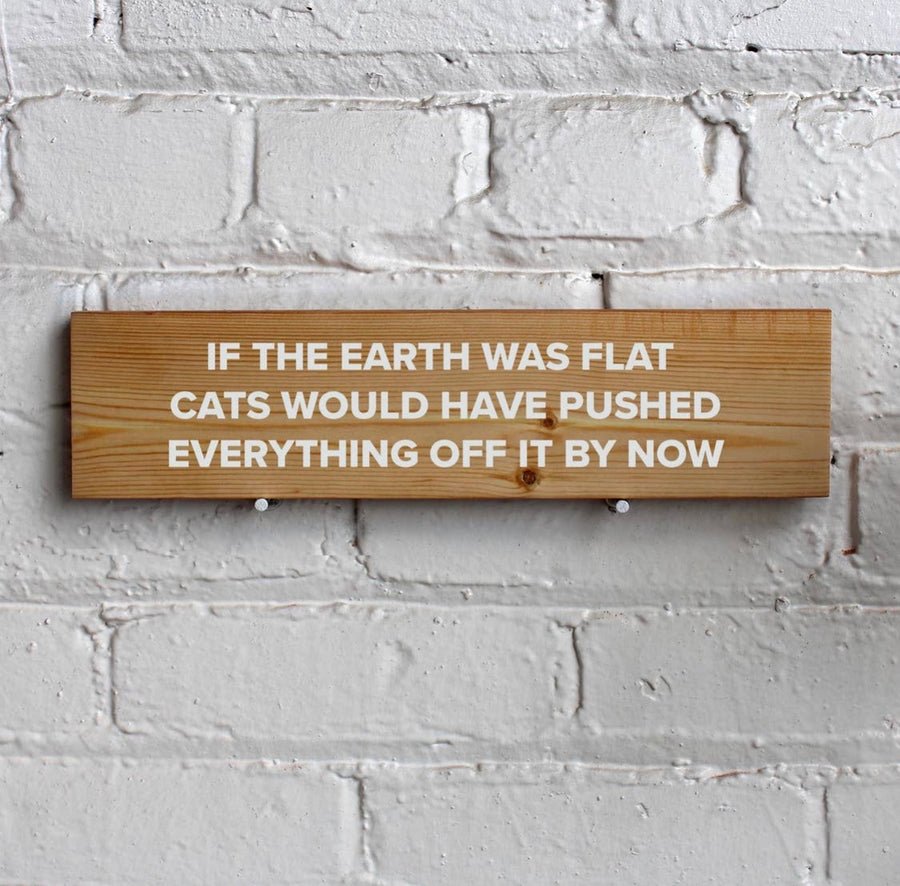 Woodward Throwbacks - If The Earth Was Flat...Wall Sign