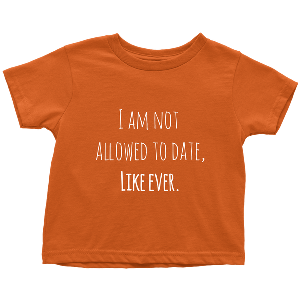 Not Allowed To Date Toddler Shirt