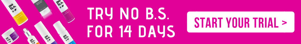 Try No B.S. skincare for 14 days