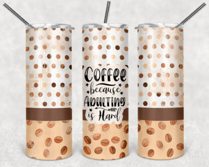 Coffee Because Adulting Is Hard 20oz Skinny Tumbler custom drinkware - with straw - Stainless Steel cup