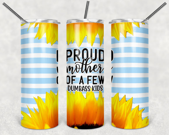 Proud Mother Of A Few Dumbass Kids 20oz Skinny Tumbler custom drinkware - with straw - Stainless Steel cup