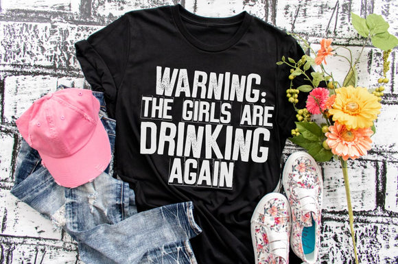 Warning The Girls Are Drinking Againn Tee - Unisex T-Shirt - Ladies Black shirt
