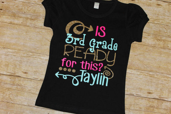 Back to School shirt Is 3rd grade ready for this school shirt Custom design happy cute fun shirt