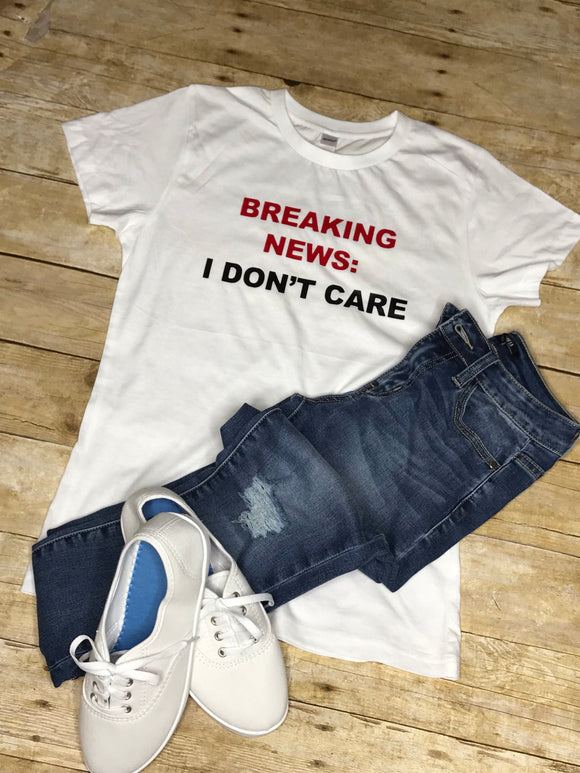 "Ladies White Top ""Breaking News: I Don't Care"" Tee"