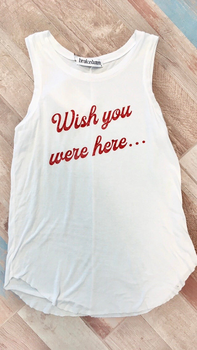 Brokedown Wish You Were Here Tank
