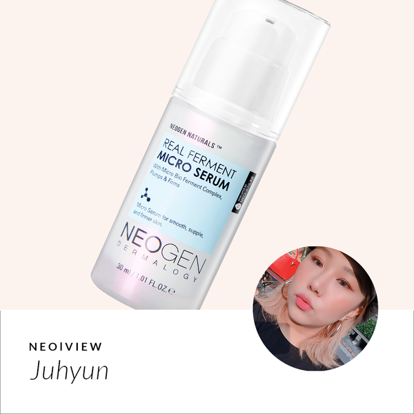 NEO I VIEW<br> Real Ferment Micro Serum Review by Juhyun - NEOGEN GLOBAL