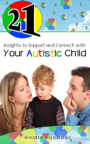 21 Insights to Support and Connect with Your Autistic Child (21 Book Series)