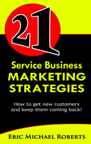 21 Service Business Marketing Strategies (How to get new customers and keep them coming back)