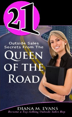 21 Outside Sales Secrets From the Queen of the Road: Become a top-selling outside sales rep