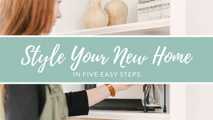 Style Your New Home in Five Easy Steps | Quinn's Mercantile