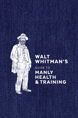 Walt Whitman's Guide to Manly Health and Training-Quinn's Library-Quinn's Mercantile